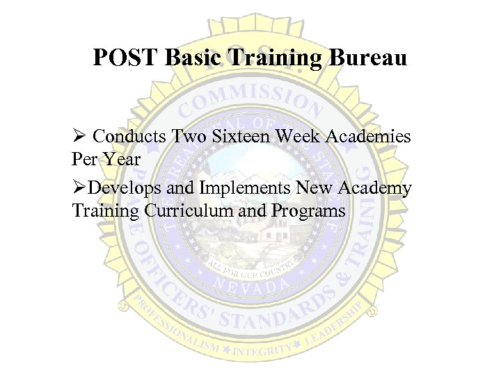 POST Basic Training Bureau Ø Conducts Two Sixteen Week Academies Per Year ØDevelops and