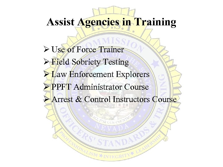 Assist Agencies in Training Ø Use of Force Trainer Ø Field Sobriety Testing Ø