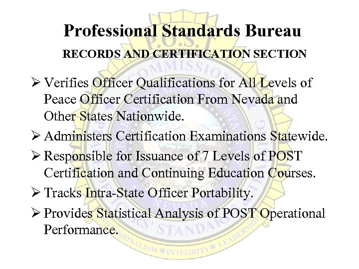 Professional Standards Bureau RECORDS AND CERTIFICATION SECTION Ø Verifies Officer Qualifications for All Levels