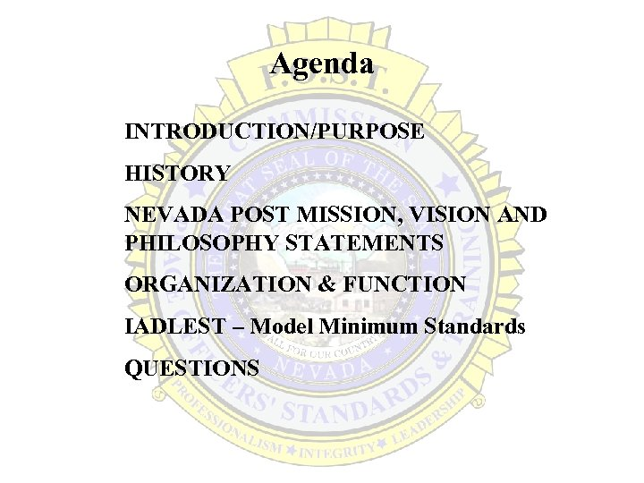 Agenda INTRODUCTION/PURPOSE HISTORY NEVADA POST MISSION, VISION AND PHILOSOPHY STATEMENTS ORGANIZATION & FUNCTION IADLEST