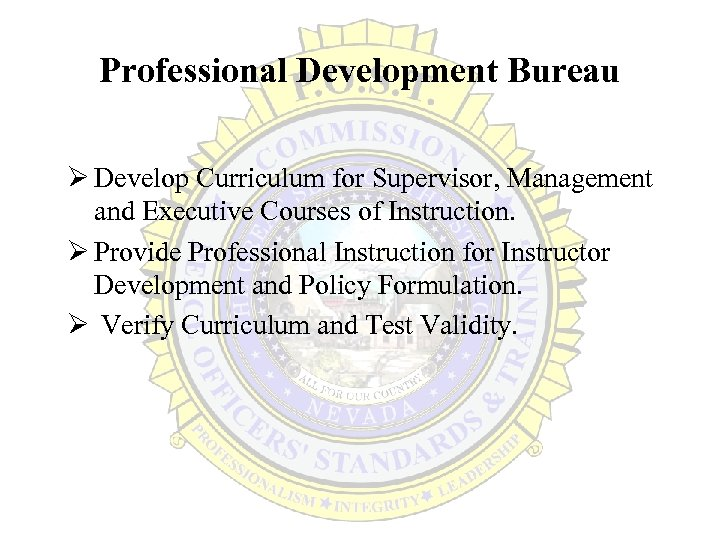 Professional Development Bureau Ø Develop Curriculum for Supervisor, Management and Executive Courses of Instruction.