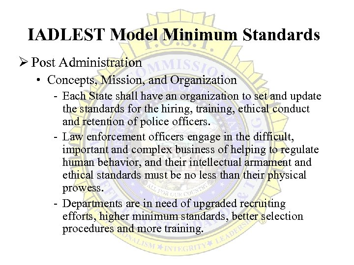 IADLEST Model Minimum Standards Ø Post Administration • Concepts, Mission, and Organization - Each