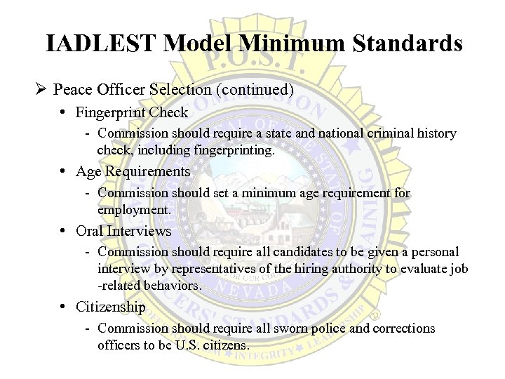 IADLEST Model Minimum Standards Ø Peace Officer Selection (continued) • Fingerprint Check - Commission