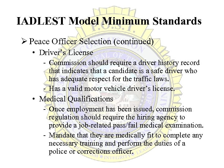 IADLEST Model Minimum Standards Ø Peace Officer Selection (continued) • Driver's License - Commission