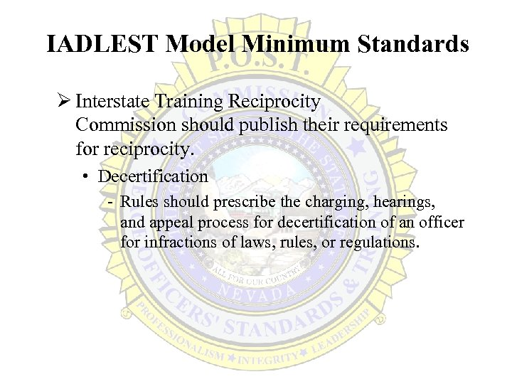 IADLEST Model Minimum Standards Ø Interstate Training Reciprocity Commission should publish their requirements for