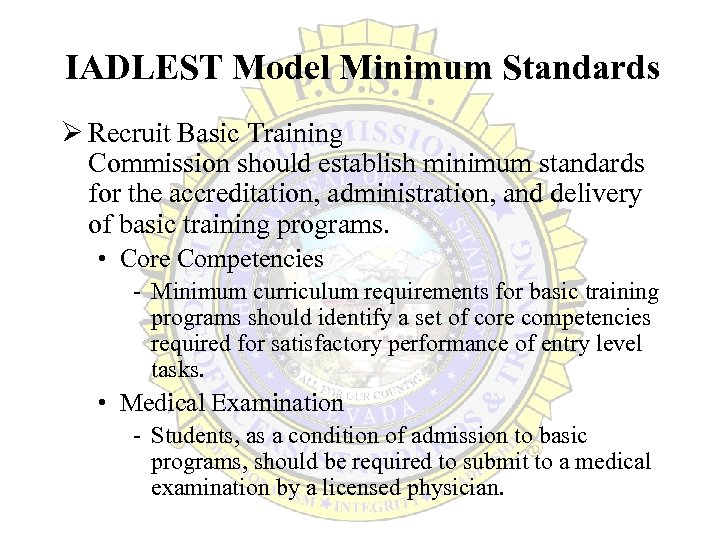 IADLEST Model Minimum Standards Ø Recruit Basic Training Commission should establish minimum standards for
