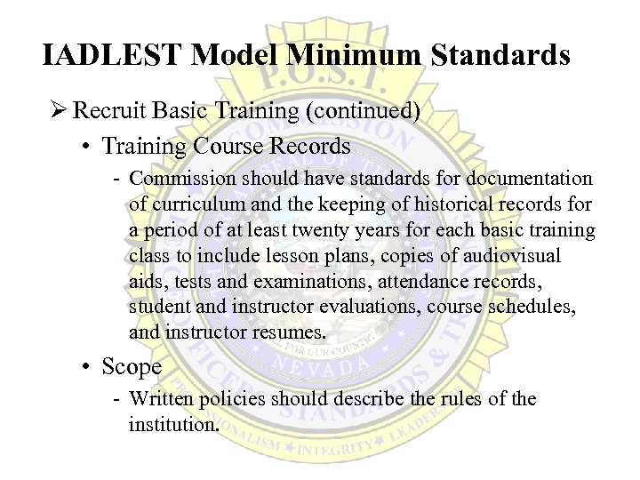 IADLEST Model Minimum Standards Ø Recruit Basic Training (continued) • Training Course Records -