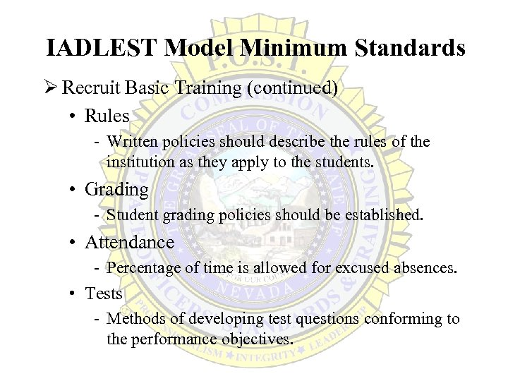 IADLEST Model Minimum Standards Ø Recruit Basic Training (continued) • Rules - Written policies