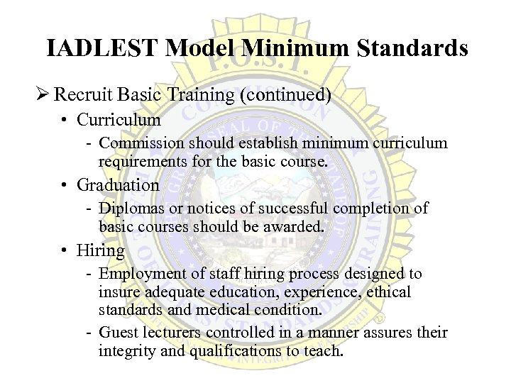 IADLEST Model Minimum Standards Ø Recruit Basic Training (continued) • Curriculum - Commission should