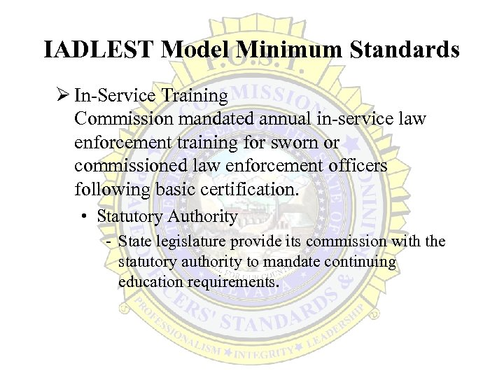 IADLEST Model Minimum Standards Ø In-Service Training Commission mandated annual in-service law enforcement training