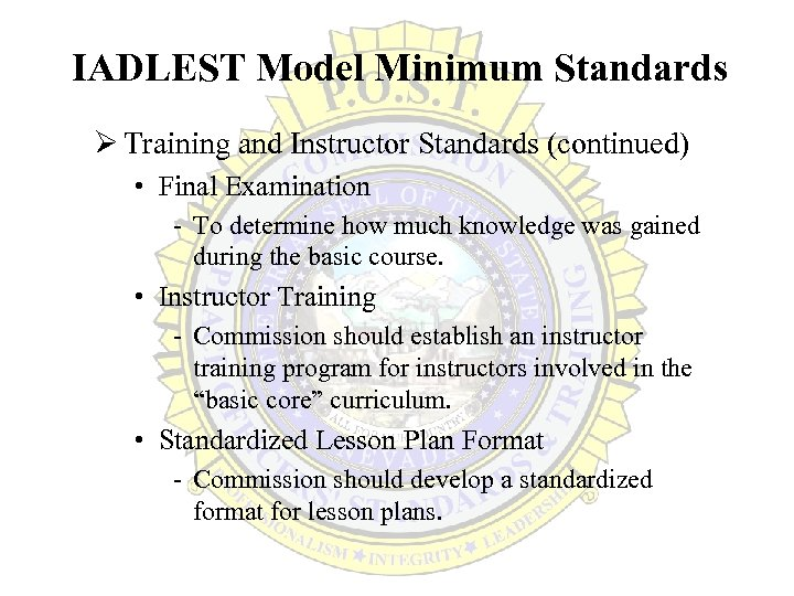 IADLEST Model Minimum Standards Ø Training and Instructor Standards (continued) • Final Examination -
