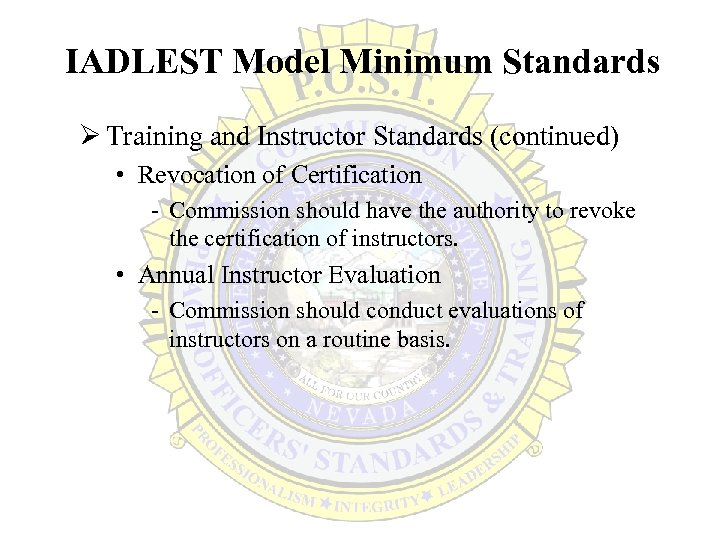 IADLEST Model Minimum Standards Ø Training and Instructor Standards (continued) • Revocation of Certification