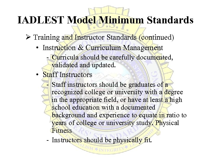 IADLEST Model Minimum Standards Ø Training and Instructor Standards (continued) • Instruction & Curriculum