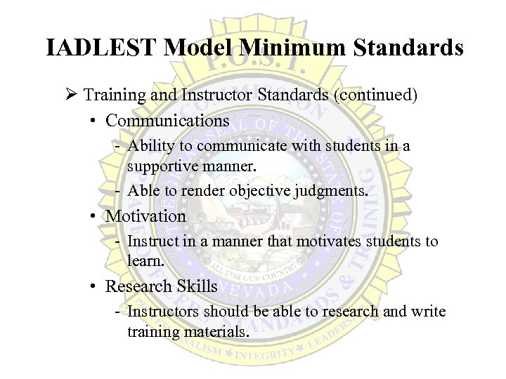 IADLEST Model Minimum Standards Ø Training and Instructor Standards (continued) • Communications - Ability