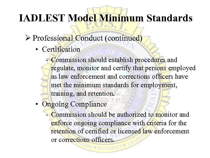 IADLEST Model Minimum Standards Ø Professional Conduct (continued) • Certification - Commission should establish