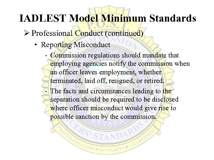 IADLEST Model Minimum Standards Ø Professional Conduct (continued) • Reporting Misconduct - Commission regulations