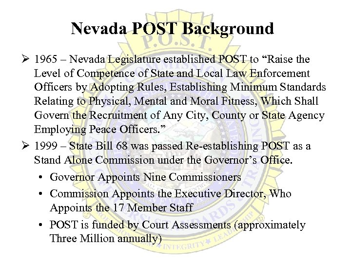 "Nevada POST Background Ø 1965 – Nevada Legislature established POST to ""Raise the Level"