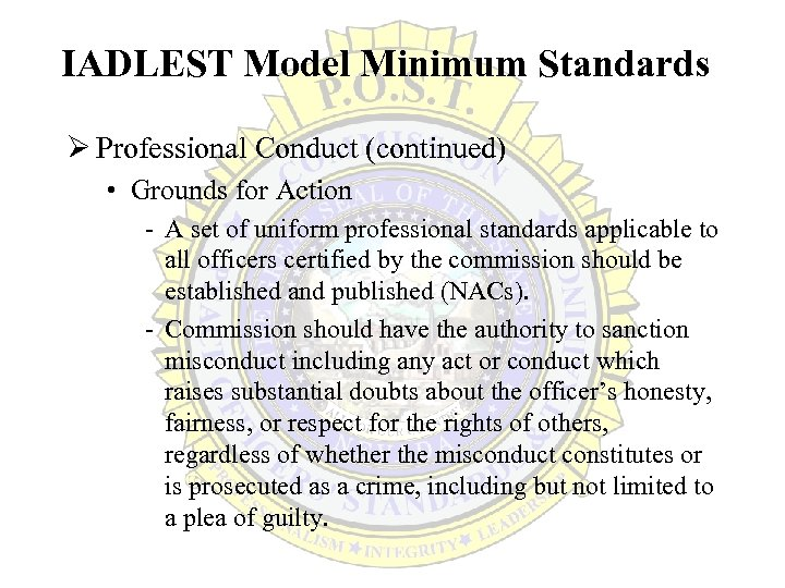 IADLEST Model Minimum Standards Ø Professional Conduct (continued) • Grounds for Action - A