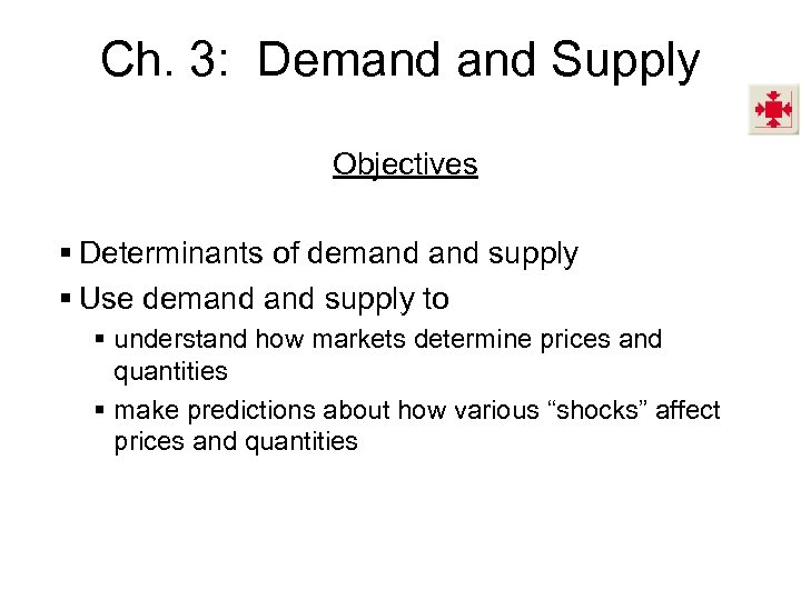 Ch. 3: Demand Supply Objectives § Determinants of demand supply § Use demand supply