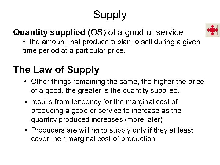 Supply Quantity supplied (QS) of a good or service • the amount that producers