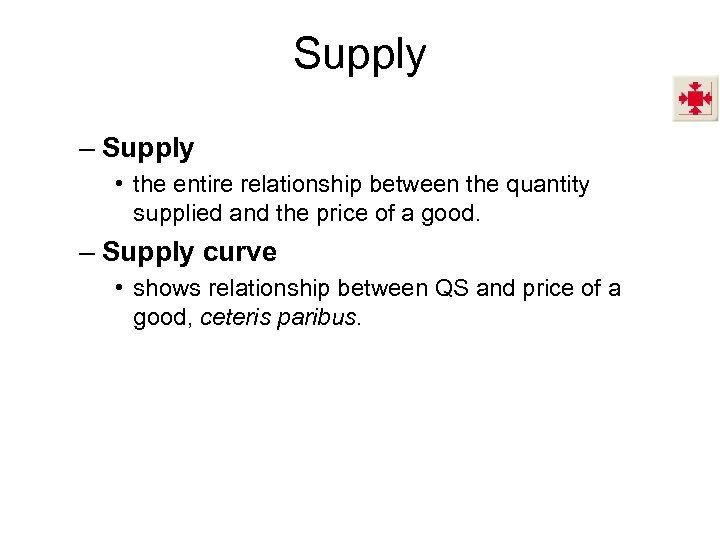 Supply – Supply • the entire relationship between the quantity supplied and the price