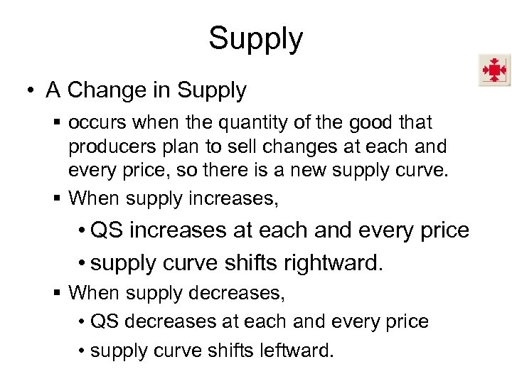 Supply • A Change in Supply § occurs when the quantity of the good