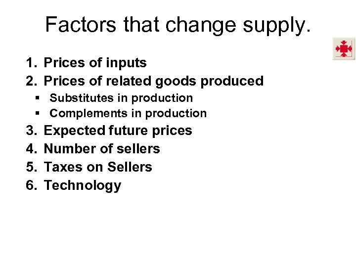 Factors that change supply. 1. Prices of inputs 2. Prices of related goods produced