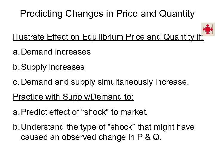 Predicting Changes in Price and Quantity Illustrate Effect on Equilibrium Price and Quantity if: