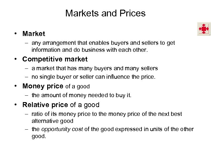 Markets and Prices • Market – any arrangement that enables buyers and sellers to