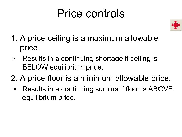 Price controls 1. A price ceiling is a maximum allowable price. • Results in