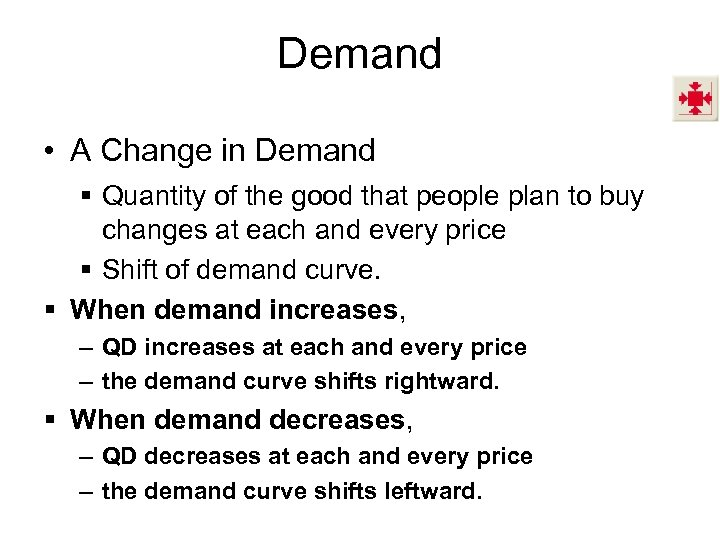 Demand • A Change in Demand § Quantity of the good that people plan