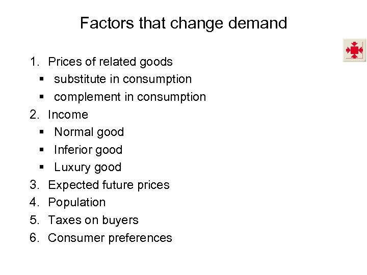 Factors that change demand 1. Prices of related goods § substitute in consumption §