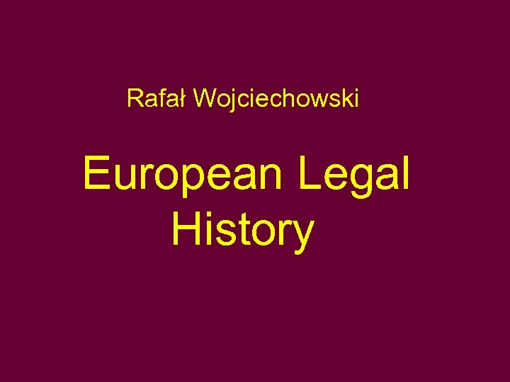 Rafał Wojciechowski European Legal History