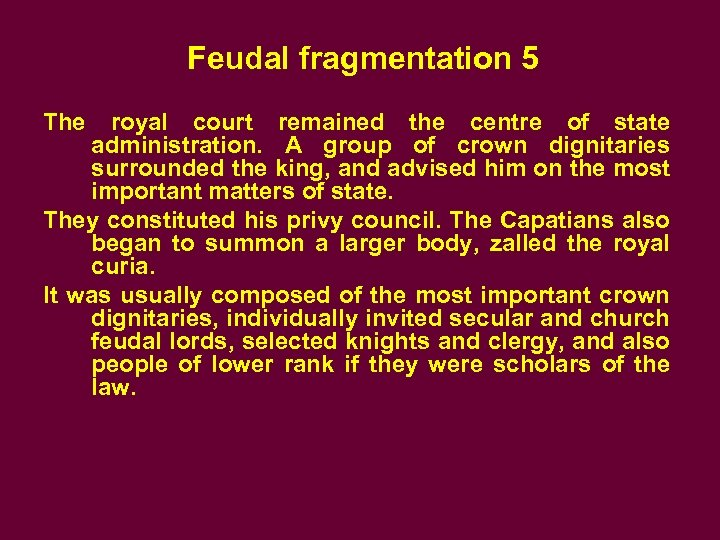 Feudal fragmentation 5 The royal court remained the centre of state administration. A group