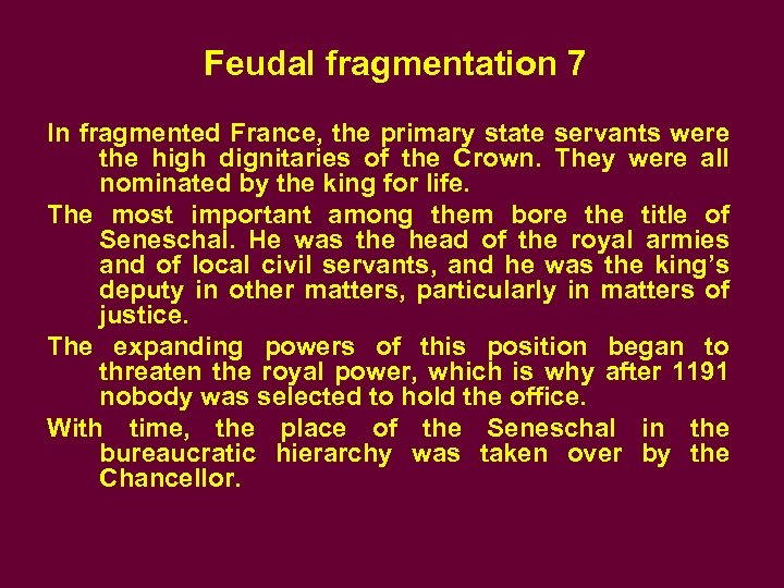 Feudal fragmentation 7 In fragmented France, the primary state servants were the high dignitaries