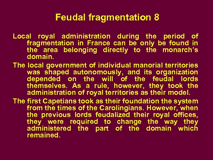 Feudal fragmentation 8 Local royal administration during the period of fragmentation in France can