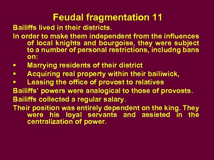 Feudal fragmentation 11 Bailiffs lived in their districts. In order to make them independent