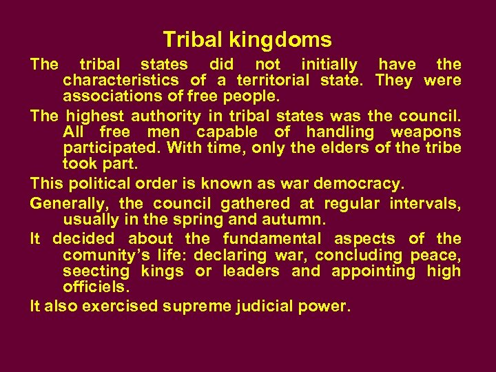 Tribal kingdoms The tribal states did not initially have the characteristics of a territorial