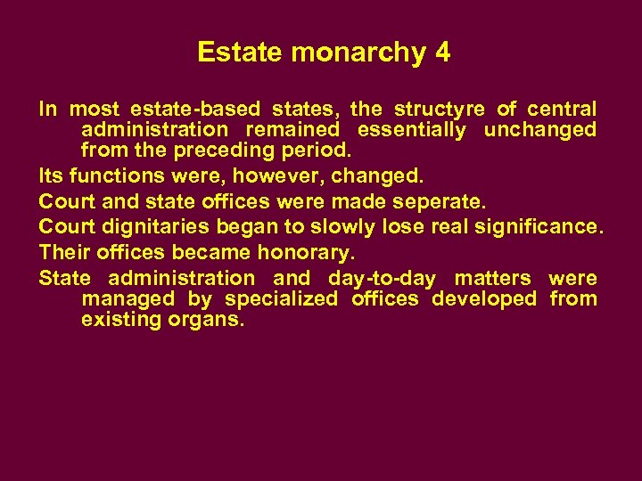 Estate monarchy 4 In most estate-based states, the structyre of central administration remained essentially