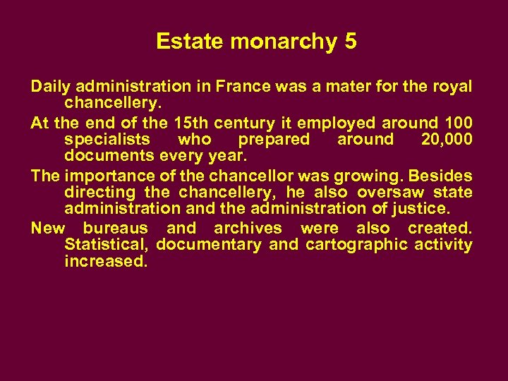 Estate monarchy 5 Daily administration in France was a mater for the royal chancellery.