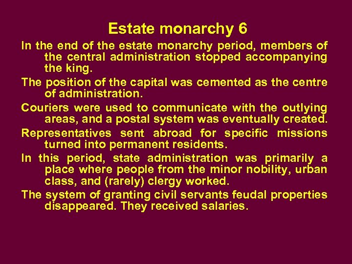 Estate monarchy 6 In the end of the estate monarchy period, members of the