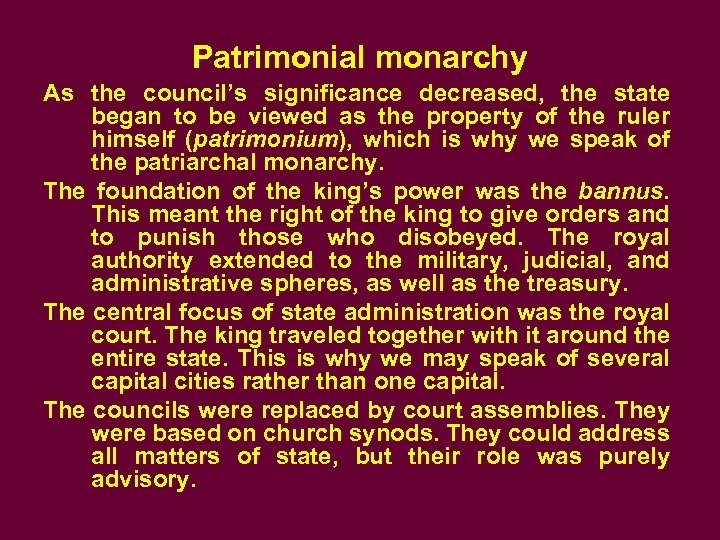 Patrimonial monarchy As the council's significance decreased, the state began to be viewed as