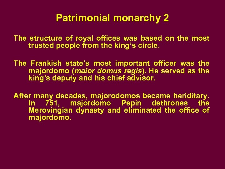 Patrimonial monarchy 2 The structure of royal offices was based on the most trusted