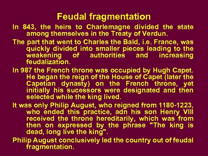 Feudal fragmentation In 843, the heirs to Charlemagne divided the state among themselves in