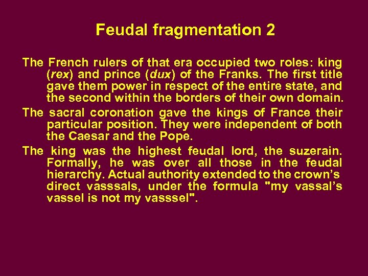 Feudal fragmentation 2 The French rulers of that era occupied two roles: king (rex)