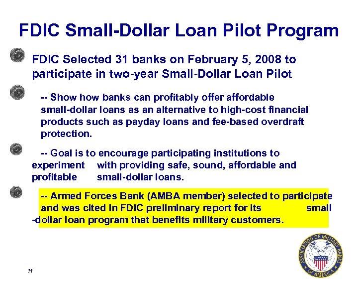 FDIC Small-Dollar Loan Pilot Program FDIC Selected 31 banks on February 5, 2008 to