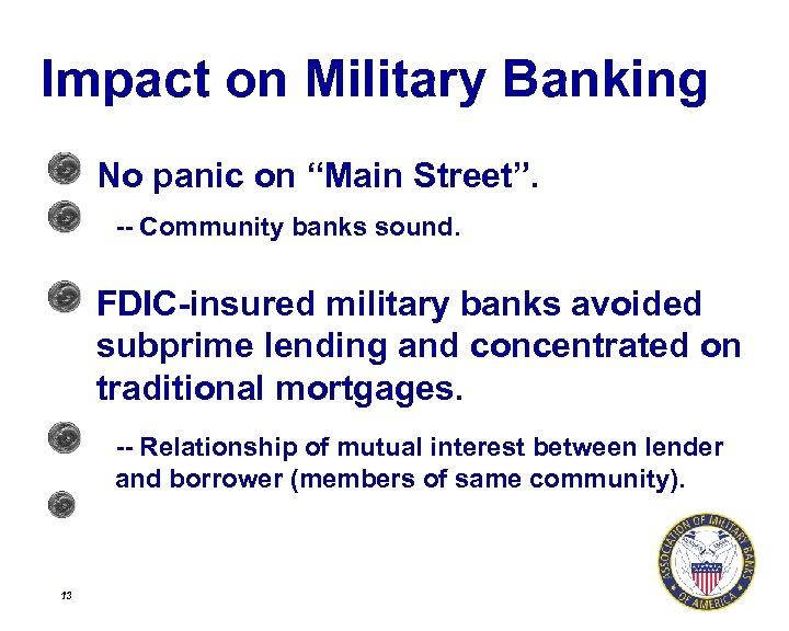 "Impact on Military Banking No panic on ""Main Street"". -- Community banks sound. FDIC-insured"