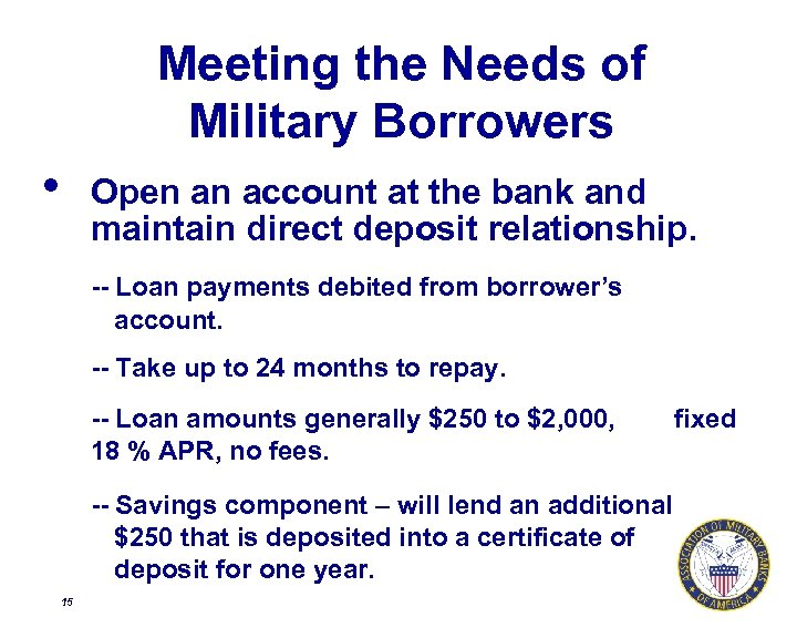 Meeting the Needs of Military Borrowers • Open an account at the bank and
