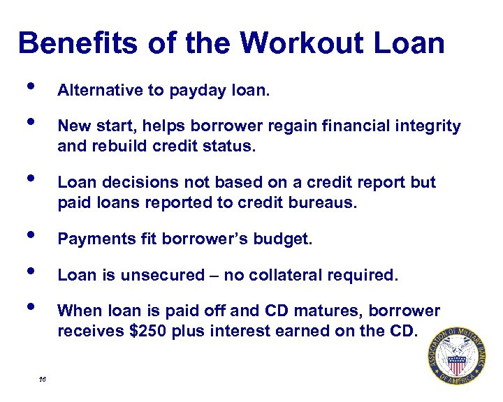 Benefits of the Workout Loan • • Alternative to payday loan. New start, helps