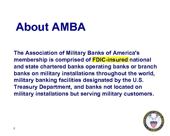 About AMBA The Association of Military Banks of America's membership is comprised of FDIC-insured